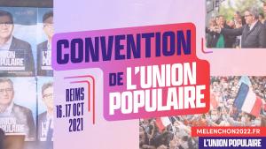 La Convention de l'Union Populaire - Reims le 16 et 17 octobre 2021- Mélenchon 2022